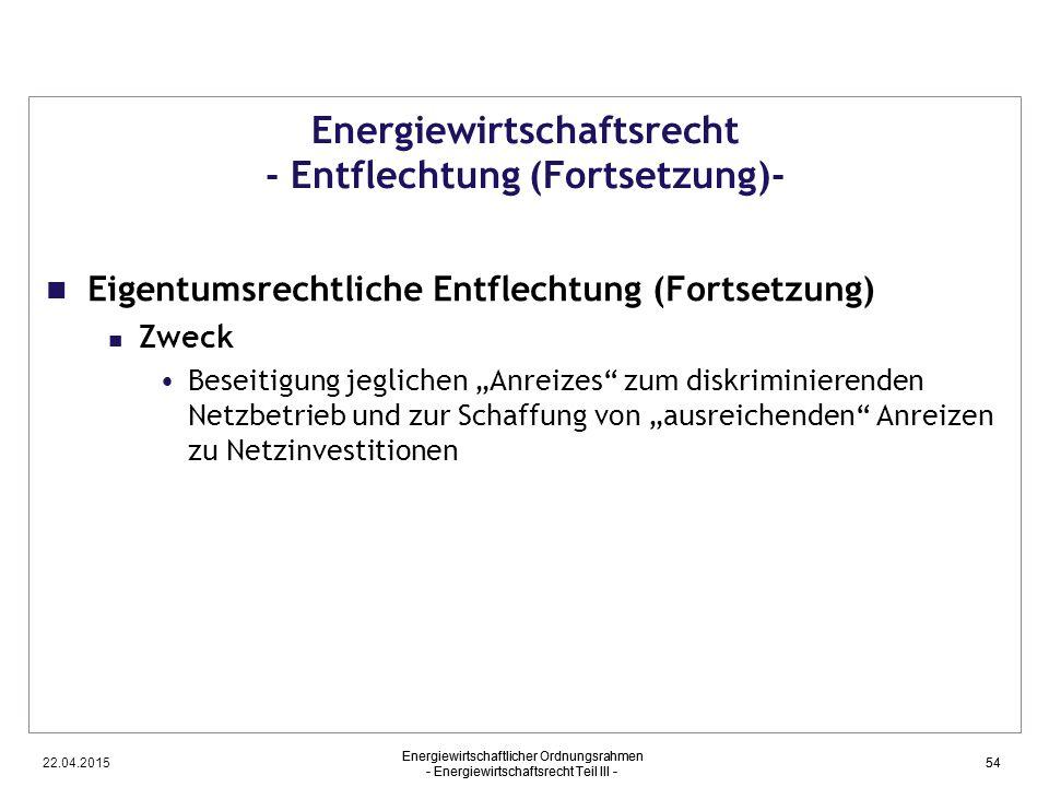 22.04.2015 Energiewirtschaftlicher Ordnungsrahmen - Energiewirtschaftsrecht Teil III - 54 Energiewirtschaftsrecht - Entflechtung (Fortsetzung)- Eigent