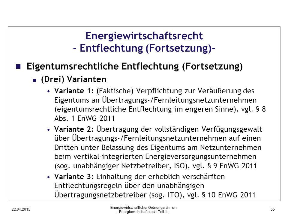 22.04.2015 Energiewirtschaftlicher Ordnungsrahmen - Energiewirtschaftsrecht Teil III - 55 Energiewirtschaftsrecht - Entflechtung (Fortsetzung)- Eigent