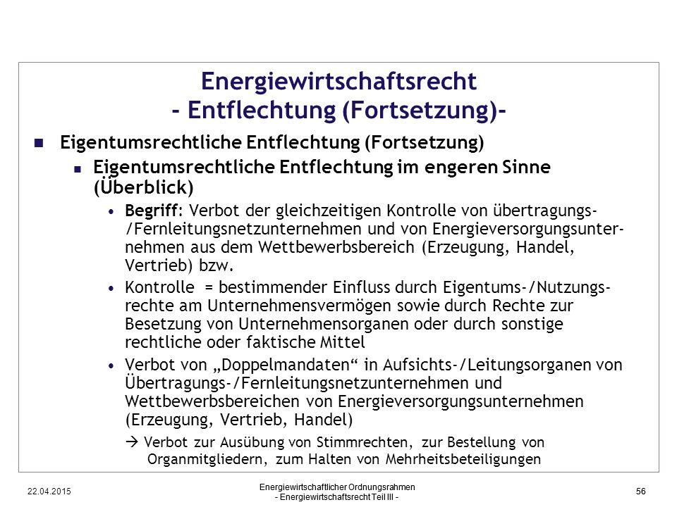 22.04.2015 Energiewirtschaftlicher Ordnungsrahmen - Energiewirtschaftsrecht Teil III - 56 Energiewirtschaftsrecht - Entflechtung (Fortsetzung)- Eigent