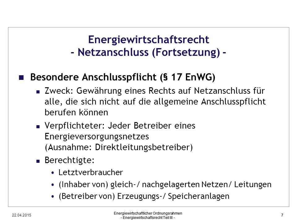 22.04.2015 Energiewirtschaftlicher Ordnungsrahmen - Energiewirtschaftsrecht Teil III - 7 Energiewirtschaftsrecht - Netzanschluss (Fortsetzung) - Beson