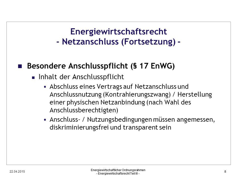 22.04.2015 Energiewirtschaftlicher Ordnungsrahmen - Energiewirtschaftsrecht Teil III - 8 Energiewirtschaftsrecht - Netzanschluss (Fortsetzung) - Beson