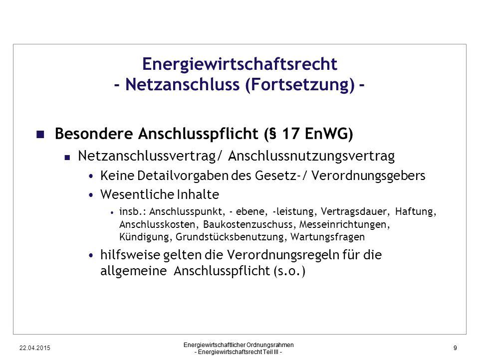 22.04.2015 Energiewirtschaftlicher Ordnungsrahmen - Energiewirtschaftsrecht Teil III - 9 Energiewirtschaftsrecht - Netzanschluss (Fortsetzung) - Beson