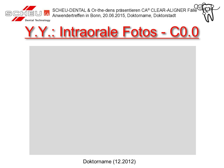 Y.Y.: Intraorale Fotos - C0.0 SCHEU-DENTAL & Or-the-dens präsentieren CA ® CLEAR-ALIGNER Fälle Anwendertreffen in Bonn, 20.06.2015, Doktorname, Doktor
