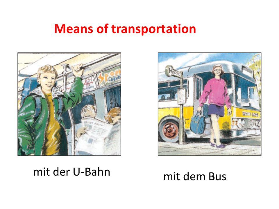 mit der U-Bahn mit dem Bus Means of transportation