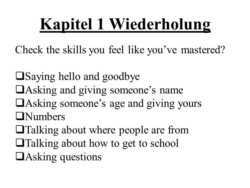 Kapitel 1 Wiederholung Check the skills you feel like you've mastered?  Saying hello and goodbye  Asking and giving someone's name  Asking someone'