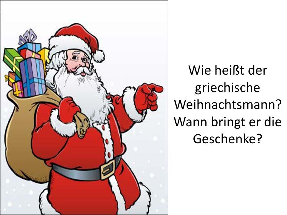 Wie heißt der griechische Weihnachtsmann? Wann bringt er die Geschenke?