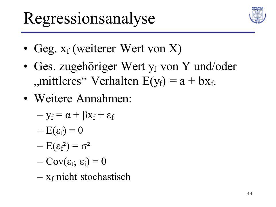 """44 Regressionsanalyse Geg. x f (weiterer Wert von X) Ges. zugehöriger Wert y f von Y und/oder """"mittleres"""" Verhalten E(y f ) = a + bx f. Weitere Annahm"""