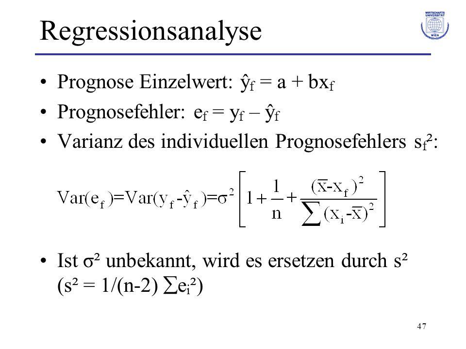 47 Regressionsanalyse Prognose Einzelwert: ŷ f = a + bx f Prognosefehler: e f = y f – ŷ f Varianz des individuellen Prognosefehlers s f ²: Ist σ² unbekannt, wird es ersetzen durch s² (s² = 1/(n-2)  e i ²)