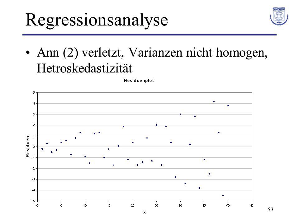 53 Regressionsanalyse Ann (2) verletzt, Varianzen nicht homogen, Hetroskedastizität
