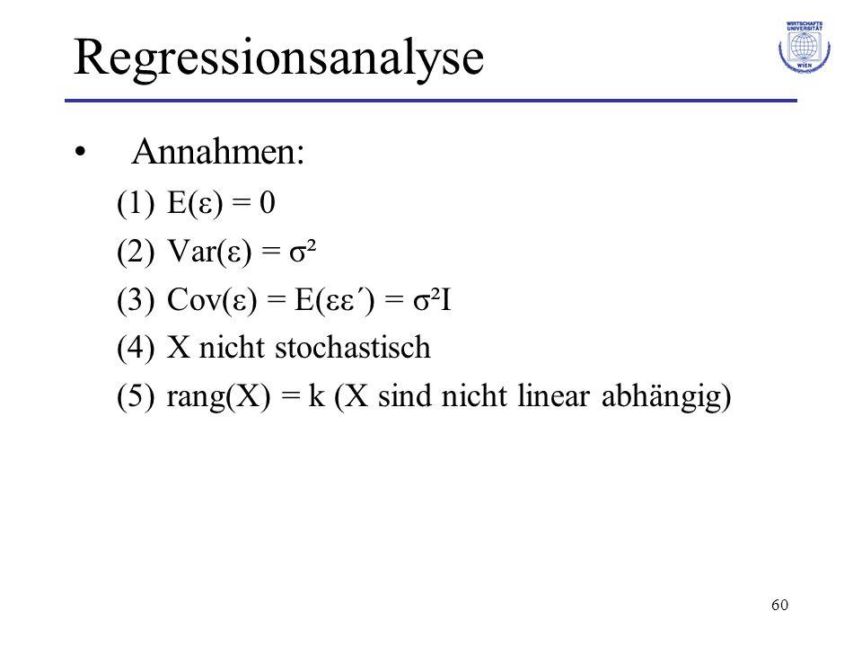 60 Regressionsanalyse Annahmen: (1)E(ε) = 0 (2)Var(ε) = σ² (3)Cov(ε) = E(εε´) = σ²I (4)X nicht stochastisch (5)rang(X) = k (X sind nicht linear abhängig)