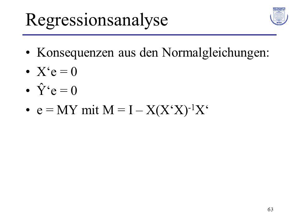 63 Regressionsanalyse Konsequenzen aus den Normalgleichungen: X'e = 0 Ŷ'e = 0 e = MY mit M = I – X(X'X) -1 X'