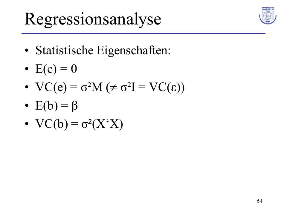 64 Regressionsanalyse Statistische Eigenschaften: E(e) = 0 VC(e) = σ²M (  σ²I = VC(ε)) E(b) = β VC(b) = σ²(X'X)
