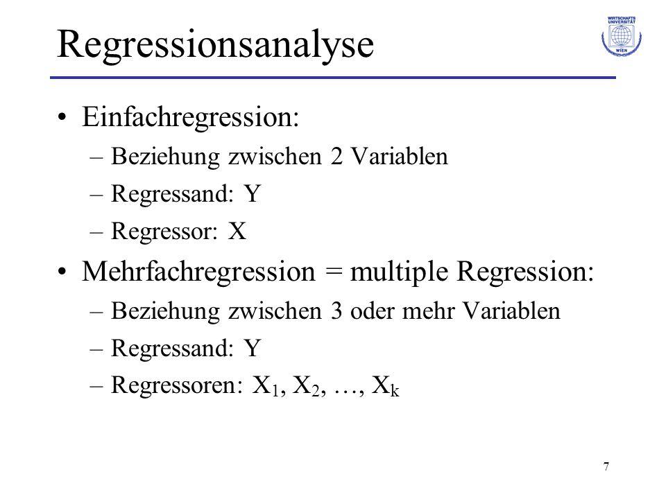 7 Regressionsanalyse Einfachregression: –Beziehung zwischen 2 Variablen –Regressand: Y –Regressor: X Mehrfachregression = multiple Regression: –Bezieh