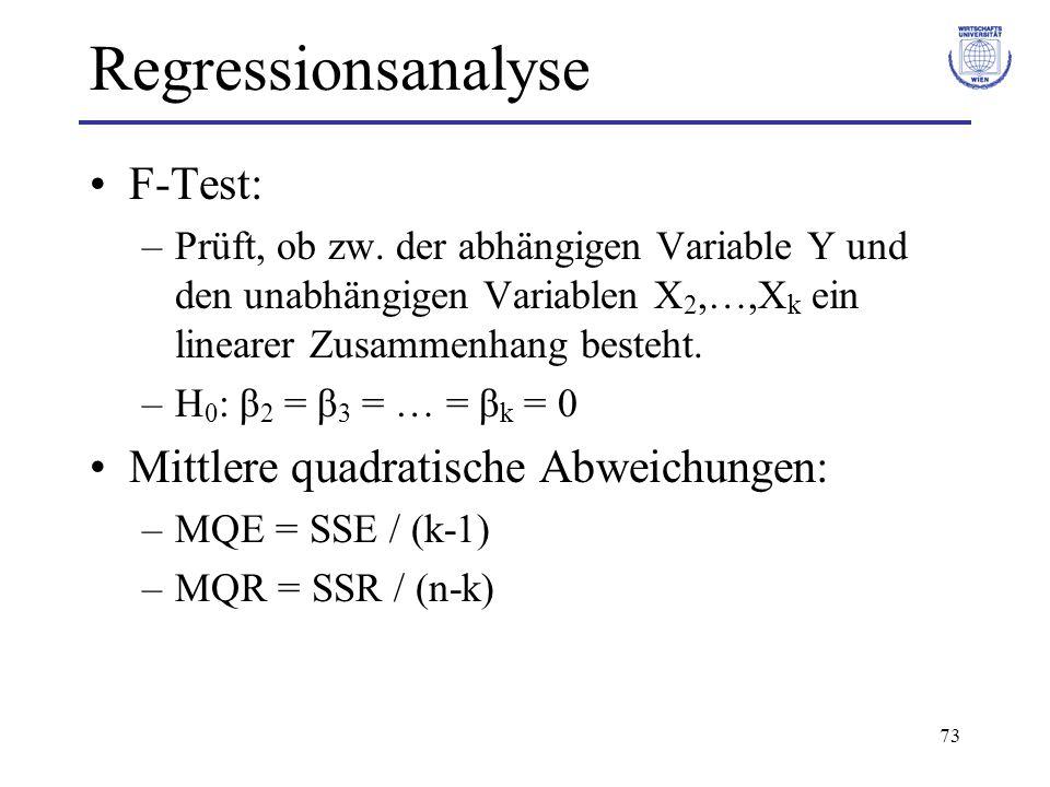 73 Regressionsanalyse F-Test: –Prüft, ob zw. der abhängigen Variable Y und den unabhängigen Variablen X 2,…,X k ein linearer Zusammenhang besteht. –H