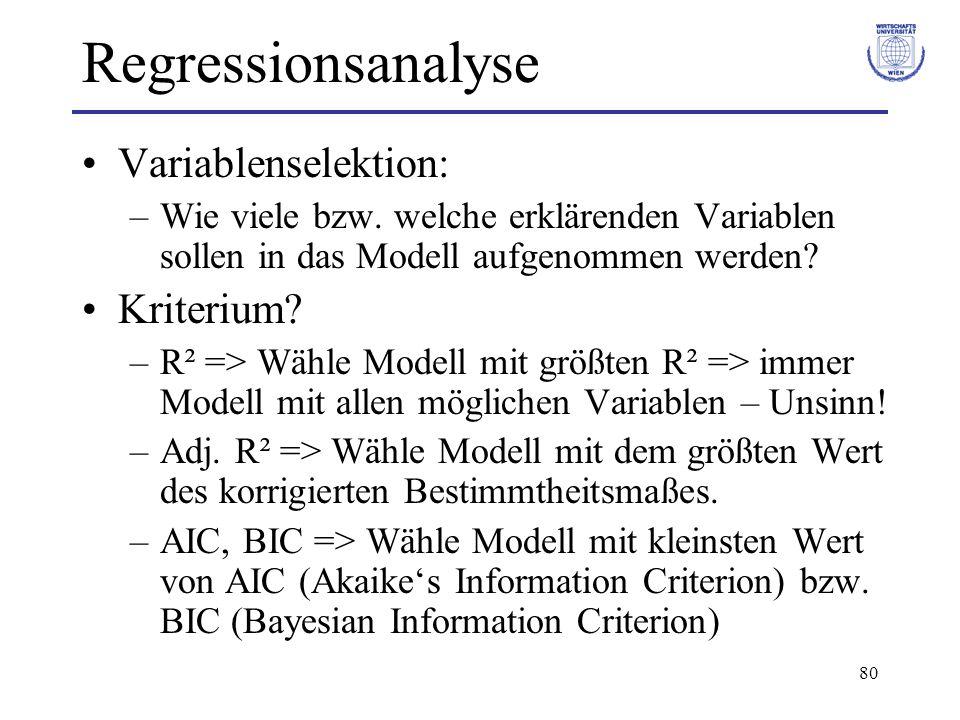 80 Regressionsanalyse Variablenselektion: –Wie viele bzw. welche erklärenden Variablen sollen in das Modell aufgenommen werden? Kriterium? –R² => Wähl