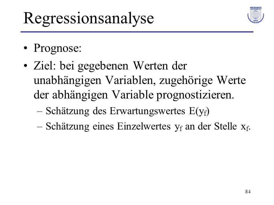 84 Regressionsanalyse Prognose: Ziel: bei gegebenen Werten der unabhängigen Variablen, zugehörige Werte der abhängigen Variable prognostizieren.