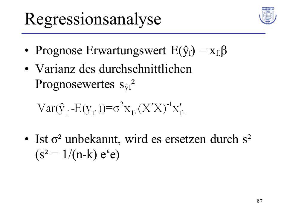 87 Regressionsanalyse Prognose Erwartungswert E(ŷ f ) = x f. β Varianz des durchschnittlichen Prognosewertes s ŷf ² Ist σ² unbekannt, wird es ersetzen