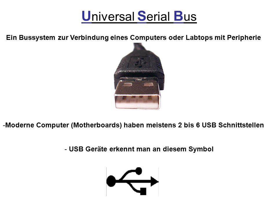 U niversal S erial B us Ein Bussystem zur Verbindung eines Computers oder Labtops mit Peripherie -Moderne Computer (Motherboards) haben meistens 2 bis