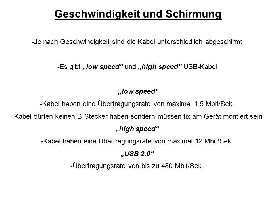 """Geschwindigkeit und Schirmung -Je nach Geschwindigkeit sind die Kabel unterschiedlich abgeschirmt -Es gibt """"low speed"""" und """"high speed"""" USB-Kabel -""""lo"""