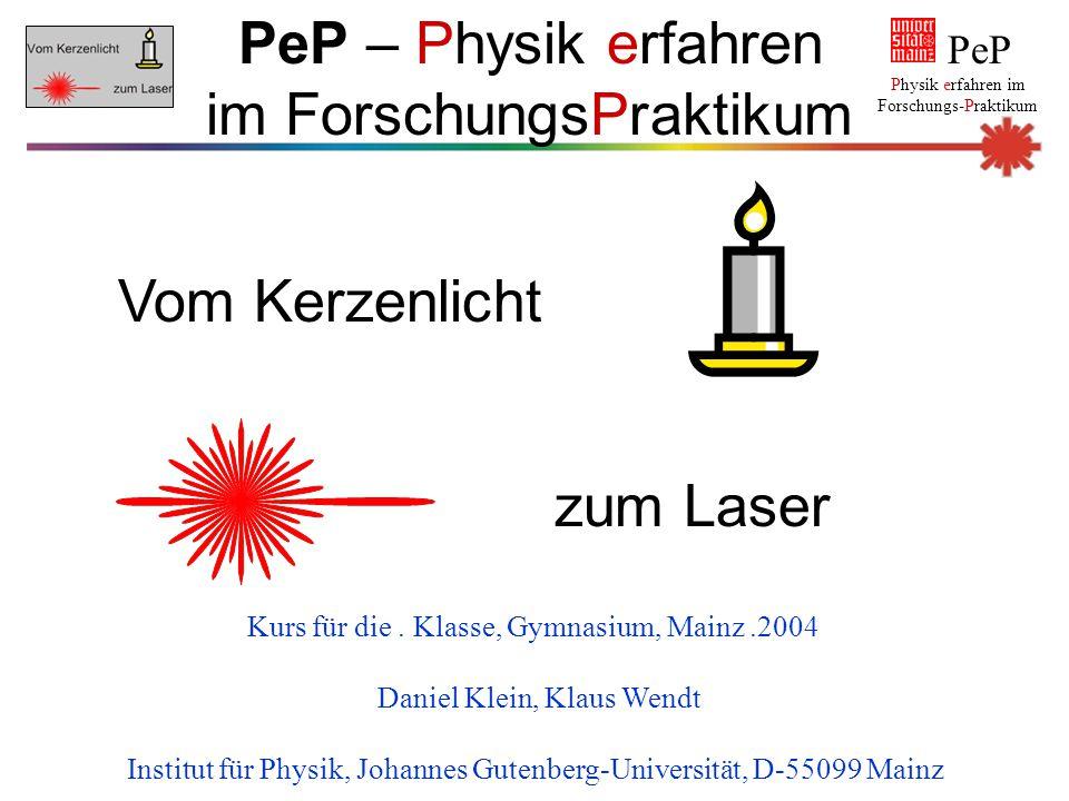 PeP Physik erfahren im Forschungs-Praktikum Vom Kerzenlicht zum Laser PeP – Physik erfahren im ForschungsPraktikum Kurs für die. Klasse, Gymnasium, Ma