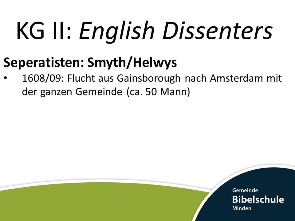 KG II: English Dissenters Seperatisten: Smyth/Helwys 1608/09: Flucht aus Gainsborough nach Amsterdam mit der ganzen Gemeinde (ca. 50 Mann)