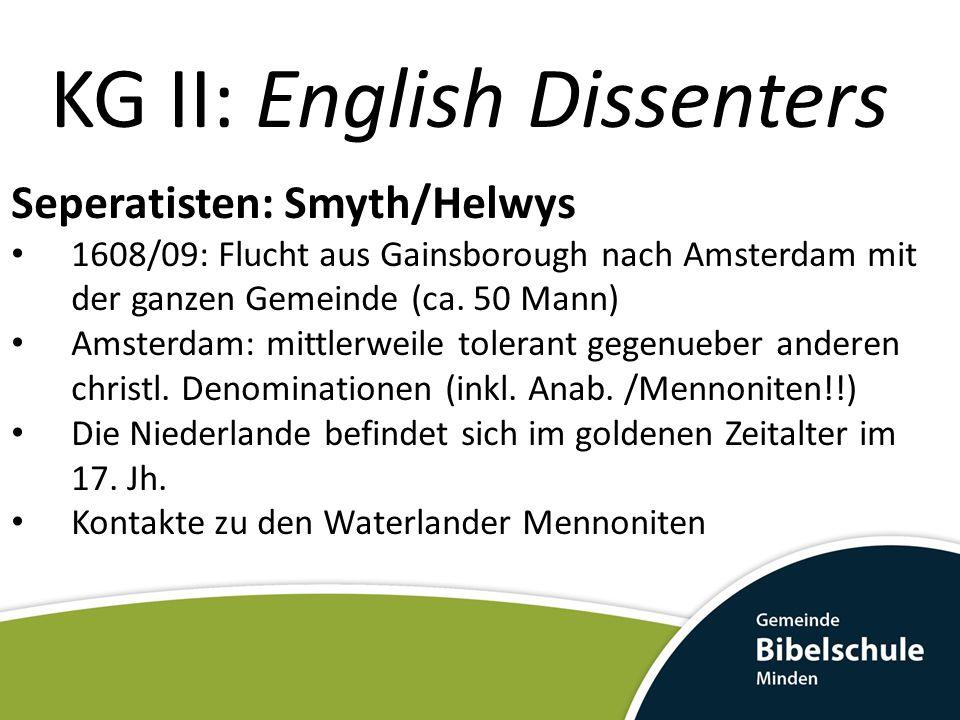 KG II: English Dissenters Seperatisten: Smyth/Helwys 1608/09: Flucht aus Gainsborough nach Amsterdam mit der ganzen Gemeinde (ca. 50 Mann) Amsterdam: