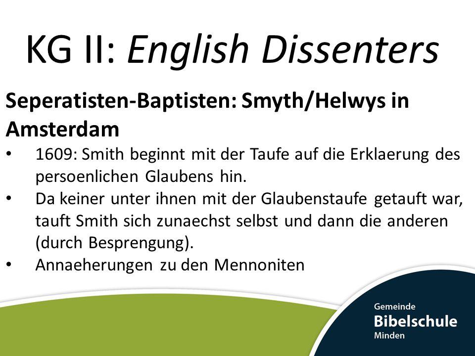 KG II: English Dissenters Seperatisten-Baptisten: Smyth/Helwys in Amsterdam 1609: Smith beginnt mit der Taufe auf die Erklaerung des persoenlichen Gla