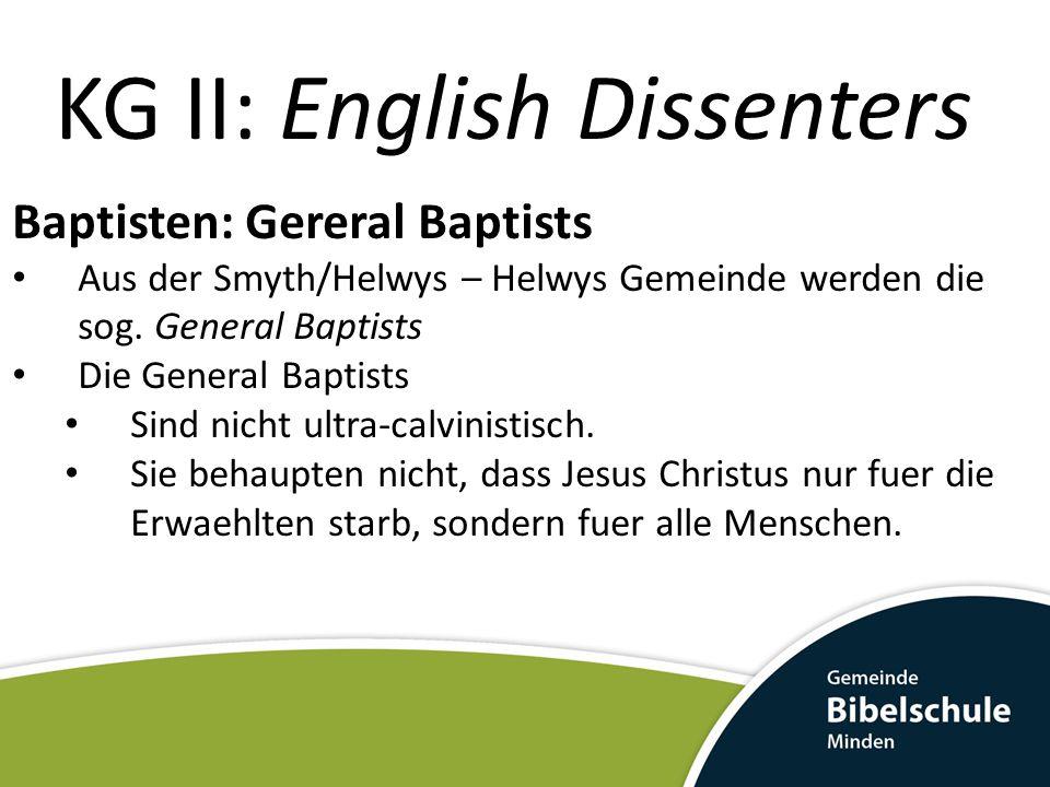 KG II: English Dissenters Baptisten: Gereral Baptists Aus der Smyth/Helwys – Helwys Gemeinde werden die sog. General Baptists Die General Baptists Sin