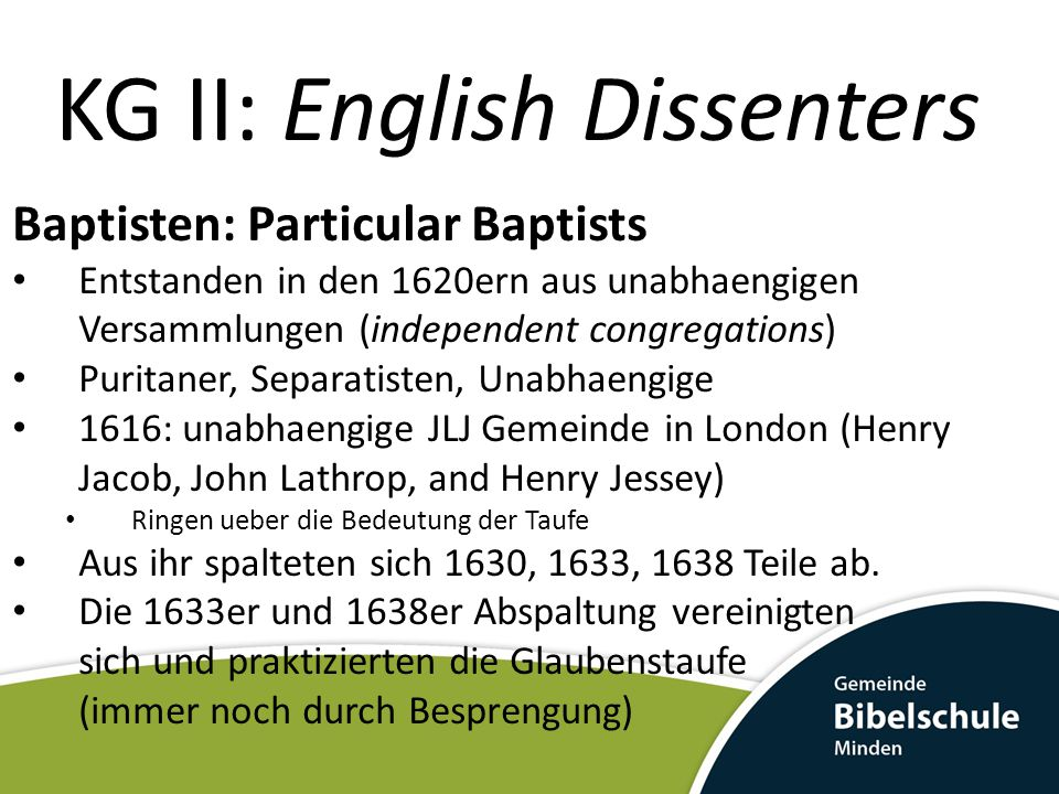 KG II: English Dissenters Baptisten: Particular Baptists Entstanden in den 1620ern aus unabhaengigen Versammlungen (independent congregations) Puritan