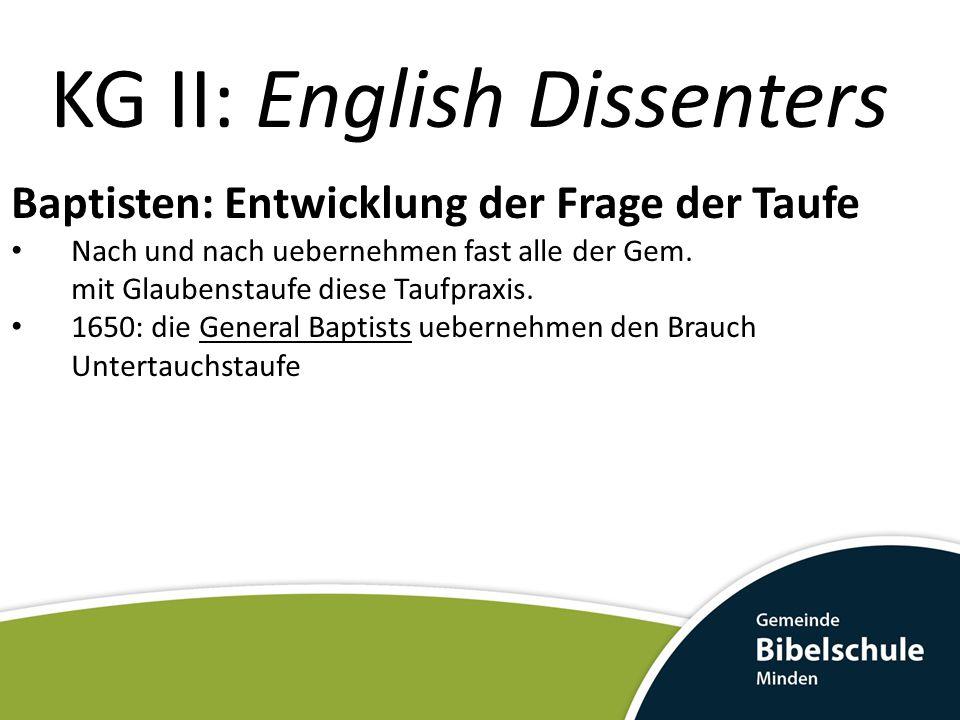 KG II: English Dissenters Baptisten: Entwicklung der Frage der Taufe Nach und nach uebernehmen fast alle der Gem. mit Glaubenstaufe diese Taufpraxis.