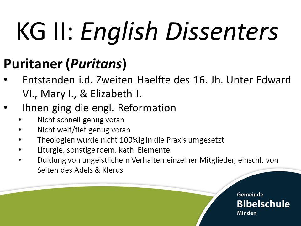 KG II: English Dissenters Puritaner (Puritans) Entstanden i.d. Zweiten Haelfte des 16. Jh. Unter Edward VI., Mary I., & Elizabeth I. Ihnen ging die en