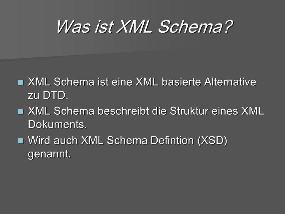 Was ist XML Schema. XML Schema ist eine XML basierte Alternative zu DTD.