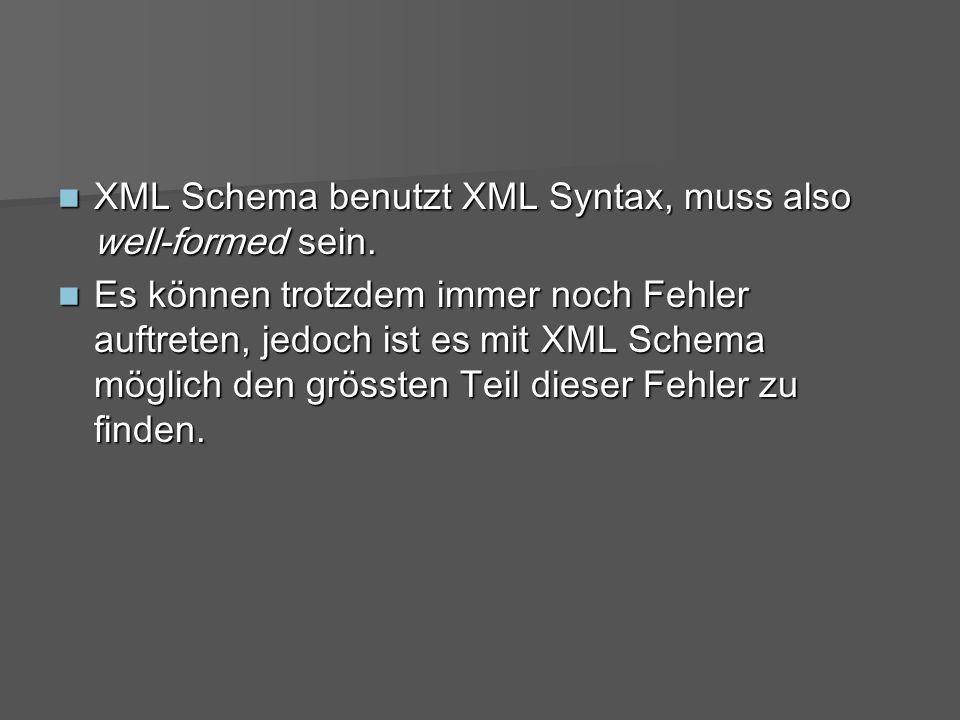XML Schema benutzt XML Syntax, muss also well-formed sein.