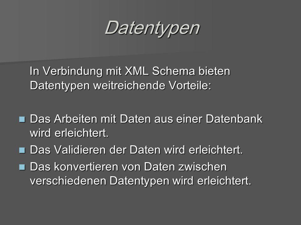 Datentypen In Verbindung mit XML Schema bieten Datentypen weitreichende Vorteile: In Verbindung mit XML Schema bieten Datentypen weitreichende Vorteile: Das Arbeiten mit Daten aus einer Datenbank wird erleichtert.