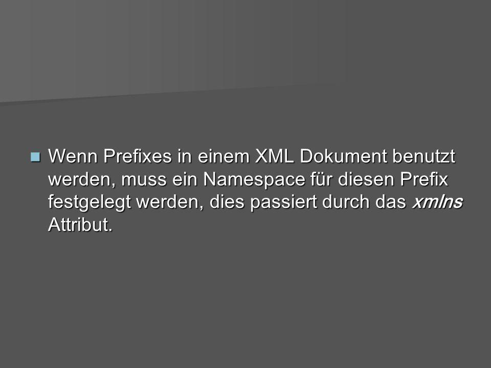 Wenn Prefixes in einem XML Dokument benutzt werden, muss ein Namespace für diesen Prefix festgelegt werden, dies passiert durch das xmlns Attribut.