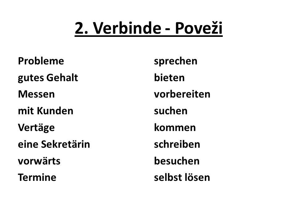 2. Verbinde - Poveži Probleme gutes Gehalt Messen mit Kunden Vertäge eine Sekretärin vorwärts Termine sprechen bieten vorbereiten suchen kommen schrei