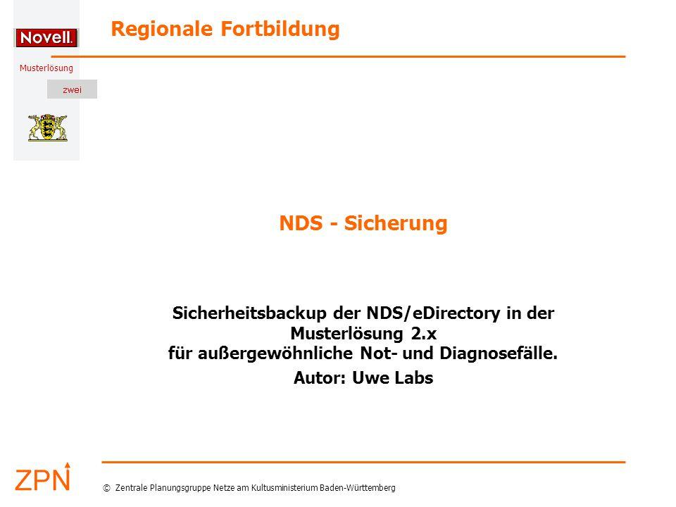 Musterlösung Regionale Fortbildung © Zentrale Planungsgruppe Netze am Kultusministerium Baden-Württemberg NDS - Sicherung Sicherheitsbackup der NDS/eDirectory in der Musterlösung 2.x für außergewöhnliche Not- und Diagnosefälle.