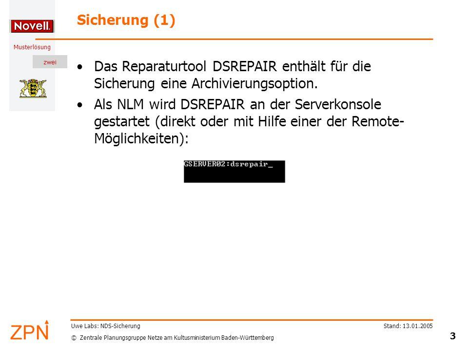 "© Zentrale Planungsgruppe Netze am Kultusministerium Baden-Württemberg Musterlösung Stand: 13.01.2005 4 Uwe Labs: NDS-Sicherung Sicherung (2) DSREPAIR startet mit dem Hauptmenü Wähle ""Advanced options menu"
