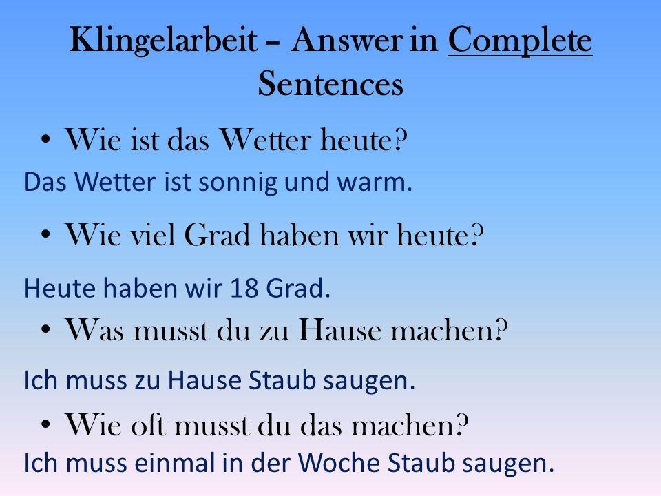 Klingelarbeit – Answer in Complete Sentences Wie ist das Wetter heute? Wie viel Grad haben wir heute? Was musst du zu Hause machen? Wie oft musst du d
