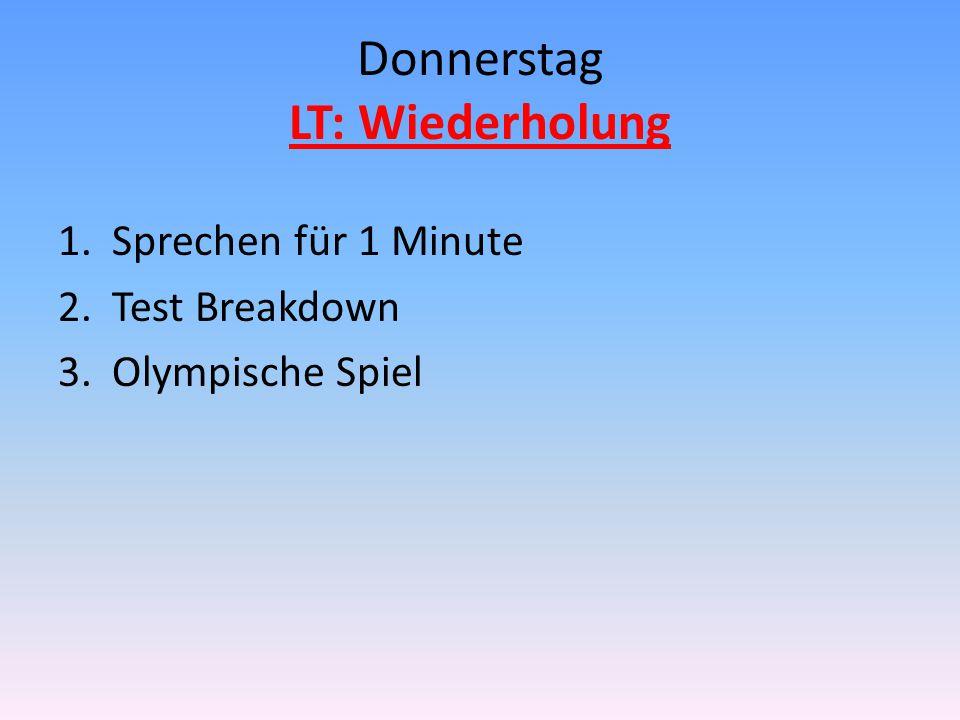 Donnerstag LT: Wiederholung 1.Sprechen für 1 Minute 2.Test Breakdown 3.Olympische Spiel