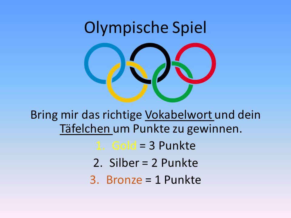 Olympische Spiel Bring mir das richtige Vokabelwort und dein Täfelchen um Punkte zu gewinnen. 1.Gold = 3 Punkte 2.Silber = 2 Punkte 3.Bronze = 1 Punkt