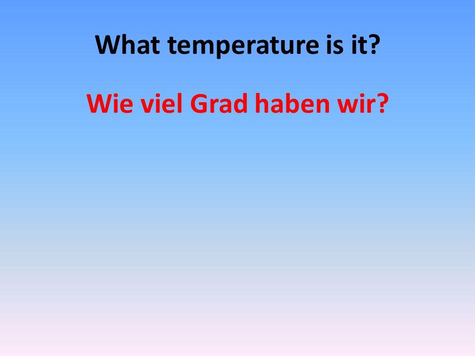 Today it is 15 degrees. Heute haben wir 15 Grad.