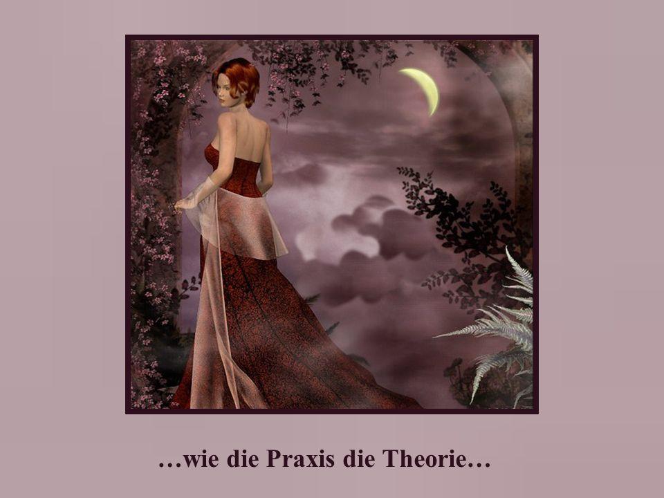 …wie die Praxis die Theorie…