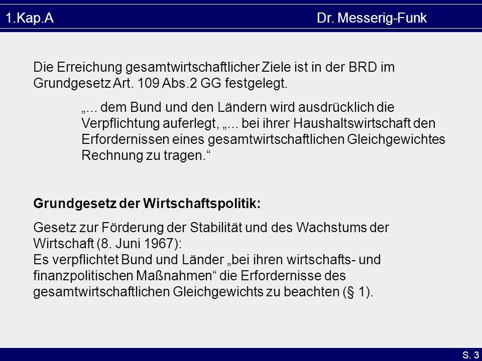 """S. 3 1.Kap.A Dr. Messerig-Funk Die Erreichung gesamtwirtschaftlicher Ziele ist in der BRD im Grundgesetz Art. 109 Abs.2 GG festgelegt. """"... dem Bund u"""