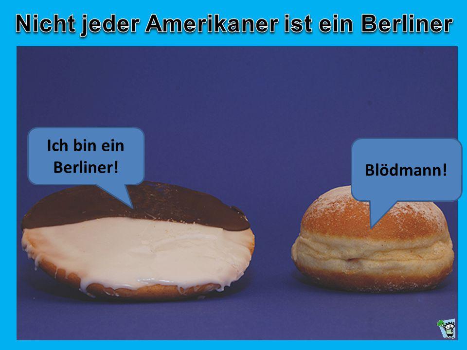 Ich bin ein Berliner! Blödmann!