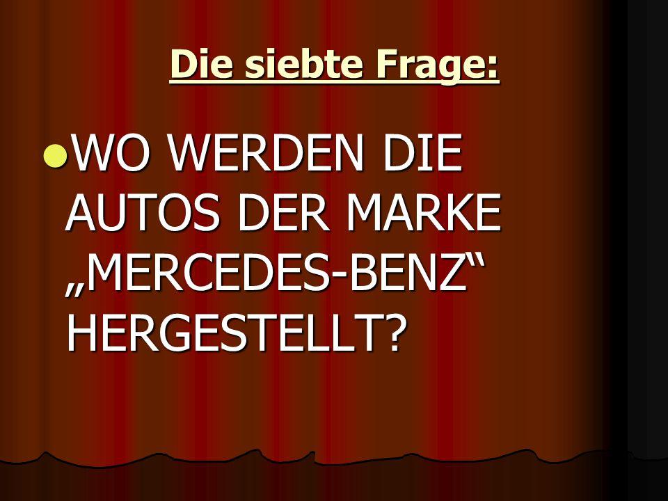 """Die siebte Frage: WO WERDEN DIE AUTOS DER MARKE """"MERСEDES-BENZ HERGESTELLT."""