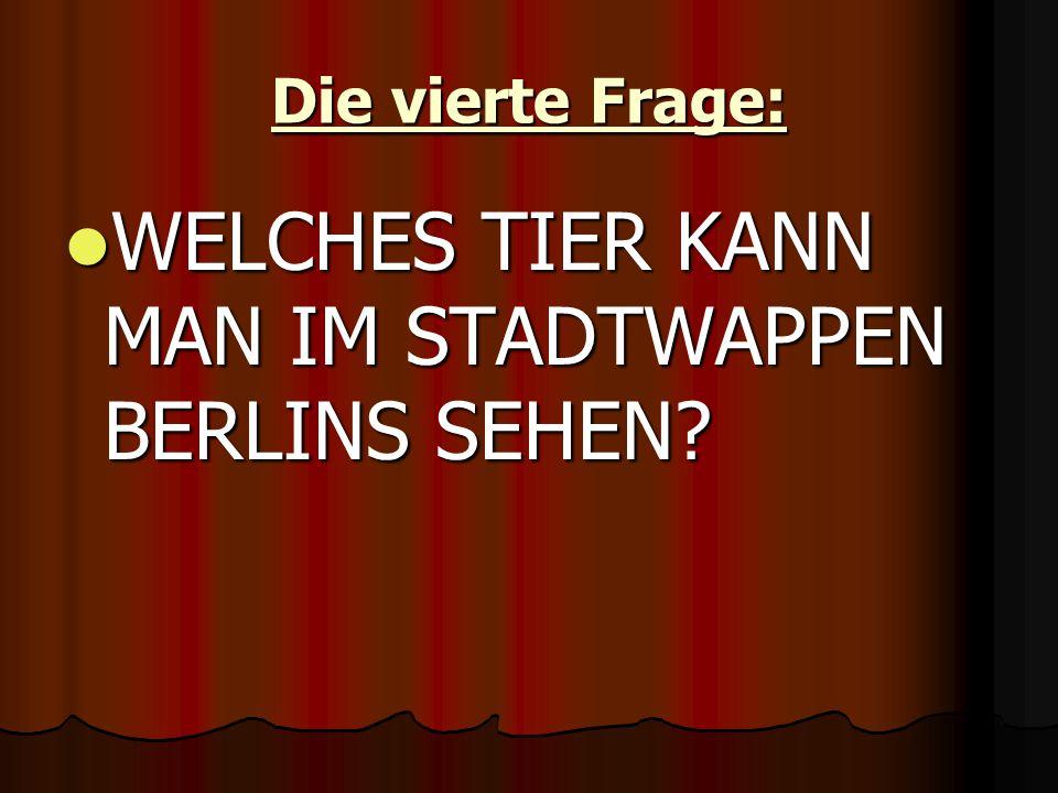 Die vierte Frage: WELCHES TIER KANN MAN IM STADTWAPPEN BERLINS SEHEN.