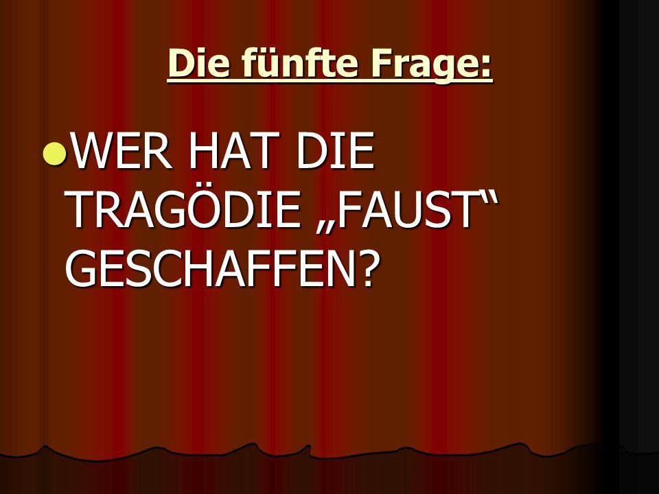 """Die fünfte Frage: WER HAT DIE TRAGÖDIE """"FAUST GESCHAFFEN WER HAT DIE TRAGÖDIE """"FAUST GESCHAFFEN"""