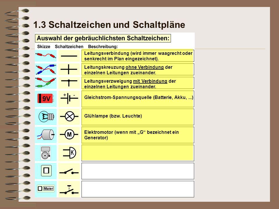 1.3 Schaltzeichen und Schaltpläne Leitungsverbindung (wird immer waagrecht oder senkrecht im Plan eingezeichnet). Leitungskreuzung ohne Verbindung der