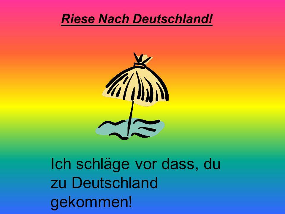 Riese Nach Deutschland! Ich schläge vor dass, du zu Deutschland gekommen!